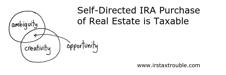 Self-Directed IRA Purchase of Real Estate is Taxable